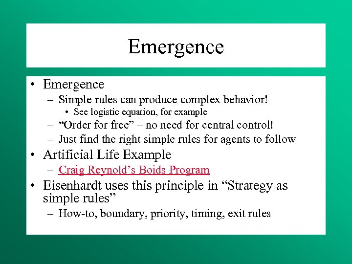 Emergence • Emergence – Simple rules can produce complex behavior! • See logistic equation,