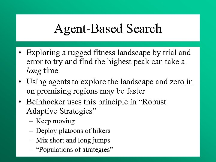 Agent-Based Search • Exploring a rugged fitness landscape by trial and error to try
