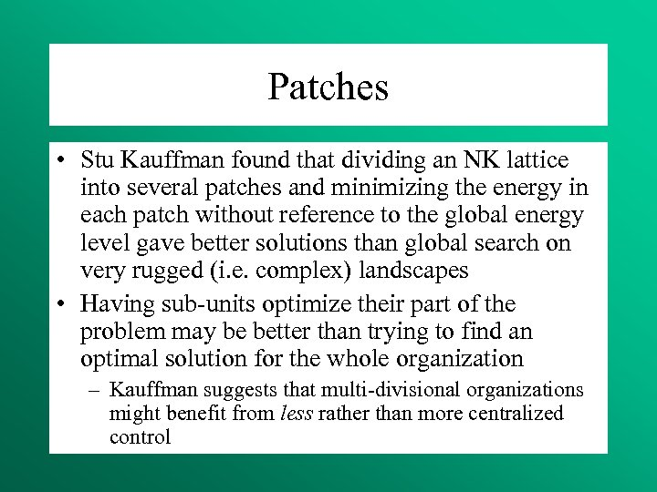 Patches • Stu Kauffman found that dividing an NK lattice into several patches and