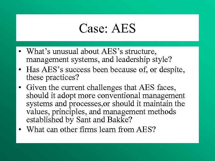 Case: AES • What's unusual about AES's structure, management systems, and leadership style? •