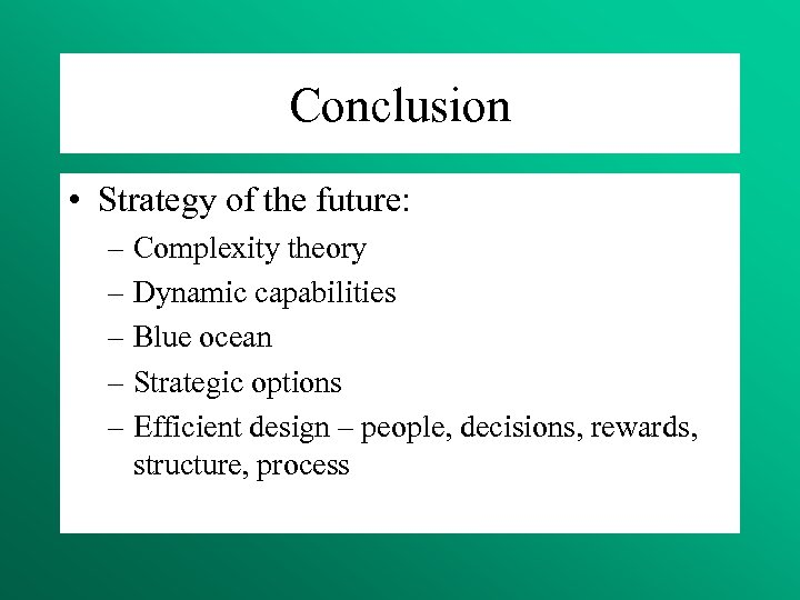 Conclusion • Strategy of the future: – Complexity theory – Dynamic capabilities – Blue