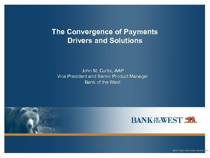 The Convergence of Payments Drivers and Solutions John M. Curtis, AAP Vice President and