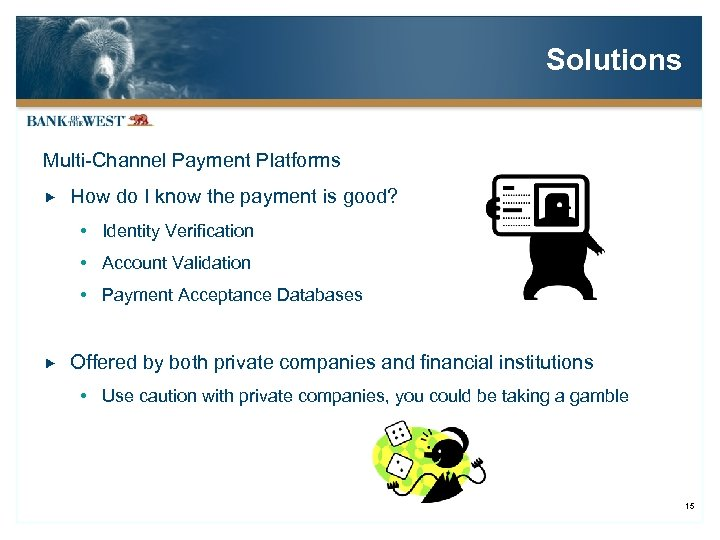 Solutions Multi-Channel Payment Platforms How do I know the payment is good? Identity Verification