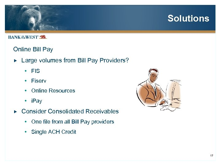Solutions Online Bill Pay Large volumes from Bill Pay Providers? FIS Fiserv Online Resources
