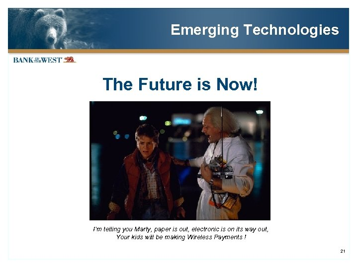 Emerging Technologies The Future is Now! I'm telling you Marty, paper is out, electronic