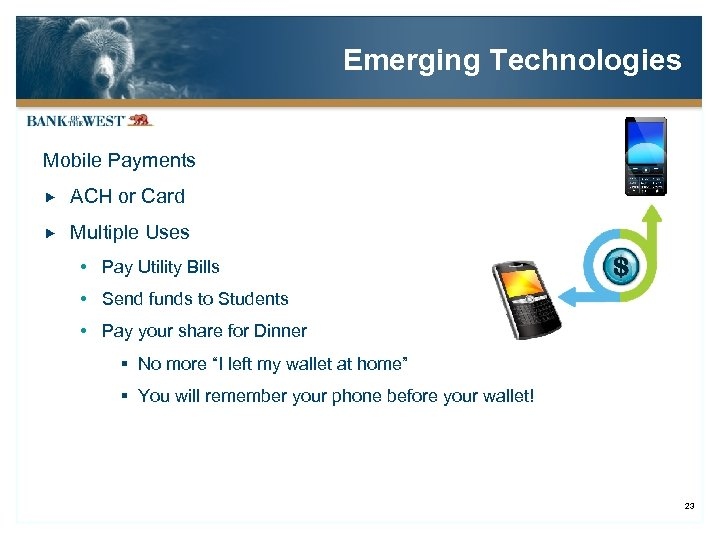 Emerging Technologies Mobile Payments ACH or Card Multiple Uses Pay Utility Bills Send funds