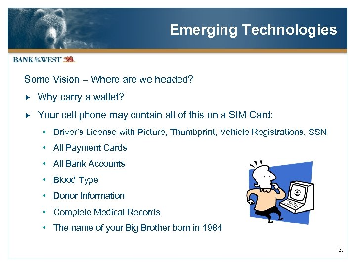 Emerging Technologies Some Vision – Where are we headed? Why carry a wallet? Your