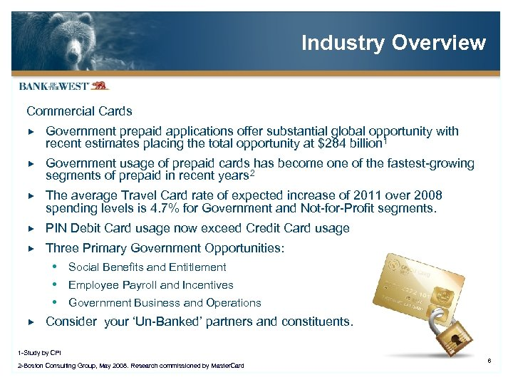Industry Overview Commercial Cards Government prepaid applications offer substantial global opportunity with recent estimates