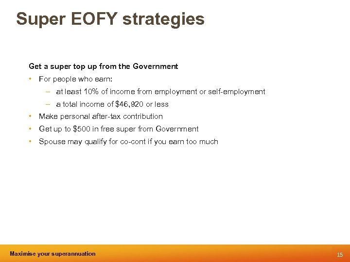 Super EOFY strategies Get a super top up from the Government • For people