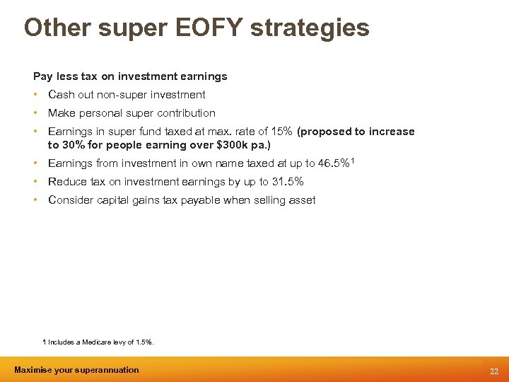 Other super EOFY strategies Pay less tax on investment earnings • Cash out non-super