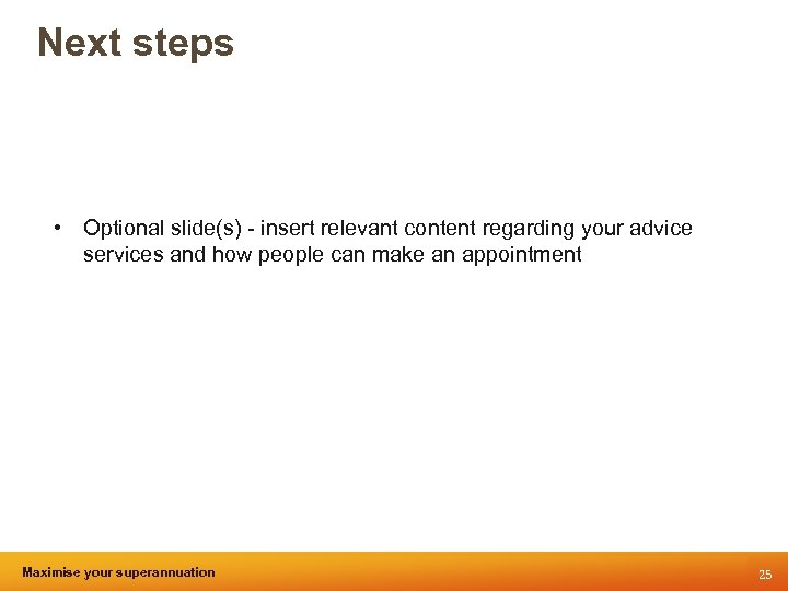 Next steps • Optional slide(s) - insert relevant content regarding your advice services and