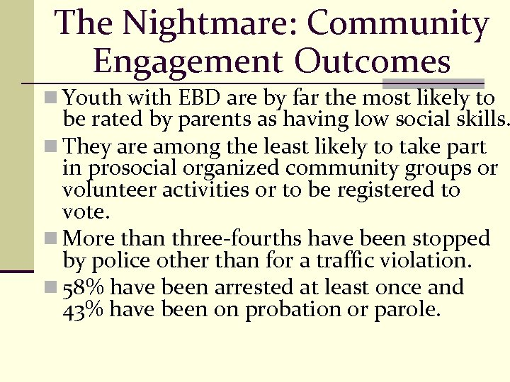 The Nightmare: Community Engagement Outcomes n Youth with EBD are by far the most