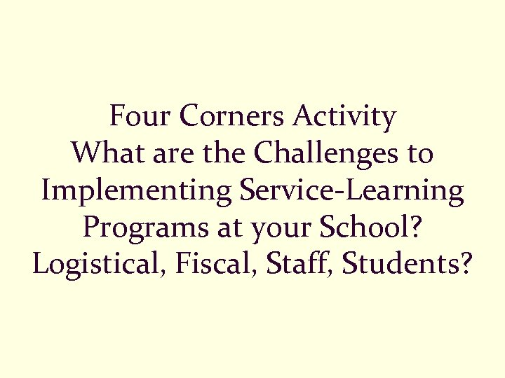 Four Corners Activity What are the Challenges to Implementing Service-Learning Programs at your School?