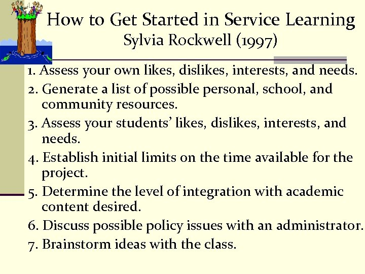 How to Get Started in Service Learning Sylvia Rockwell (1997) 1. Assess your own
