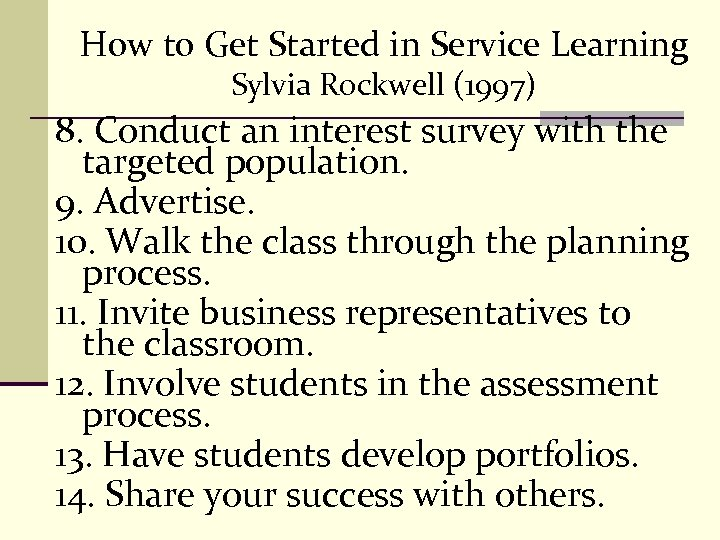 How to Get Started in Service Learning Sylvia Rockwell (1997) 8. Conduct an interest