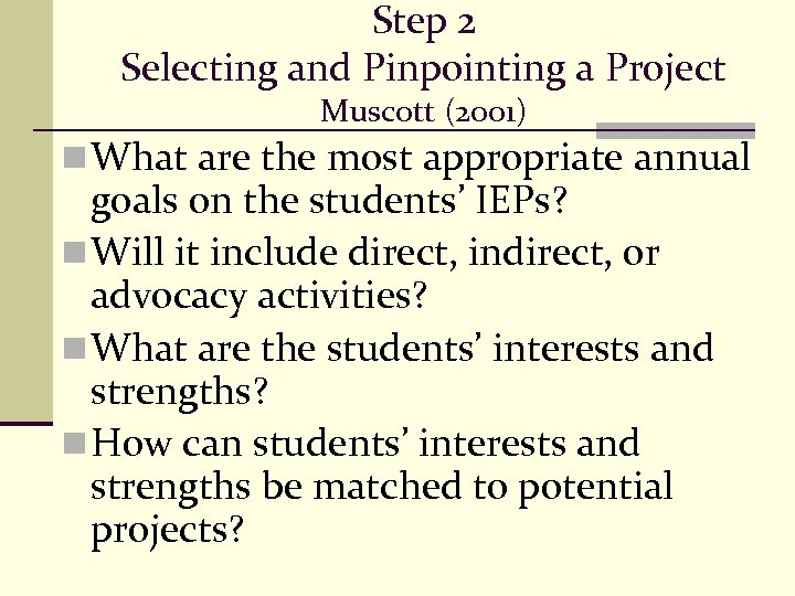 Step 2 Selecting and Pinpointing a Project Muscott (2001) n What are the most