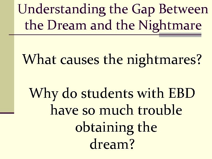 Understanding the Gap Between the Dream and the Nightmare What causes the nightmares? Why