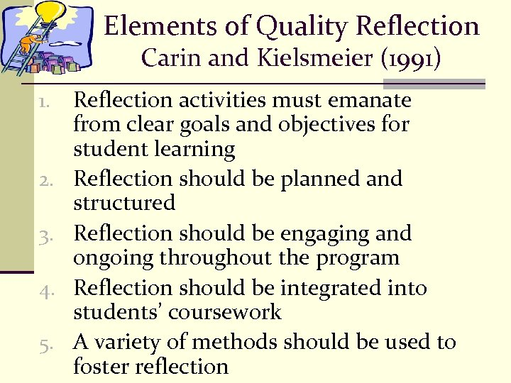 Elements of Quality Reflection Carin and Kielsmeier (1991) 1. 2. 3. 4. 5. Reflection