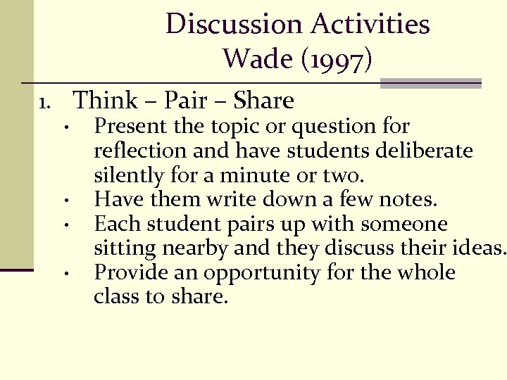 Discussion Activities Wade (1997) 1. Think – Pair – Share • Present the topic