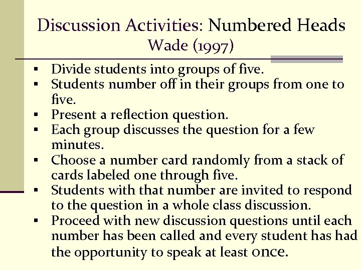 Discussion Activities: Numbered Heads Wade (1997) § Divide students into groups of five. §