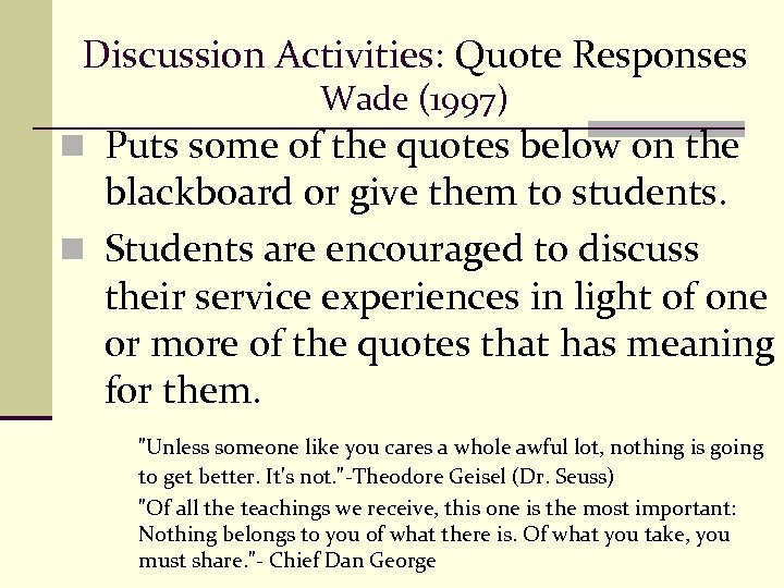 Discussion Activities: Quote Responses Wade (1997) n Puts some of the quotes below on