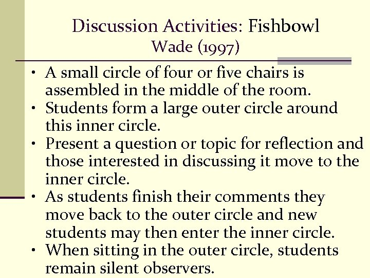 Discussion Activities: Fishbowl Wade (1997) • A small circle of four or five chairs