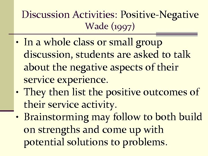 Discussion Activities: Positive-Negative Wade (1997) • In a whole class or small group discussion,