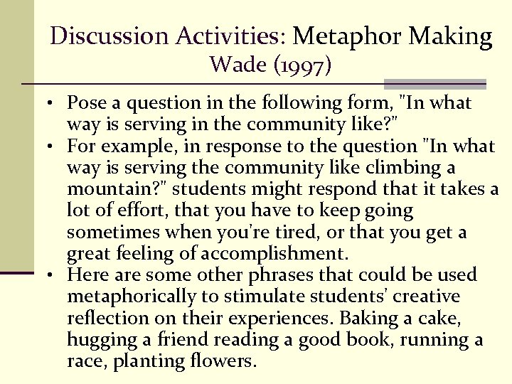 Discussion Activities: Metaphor Making Wade (1997) • Pose a question in the following form,