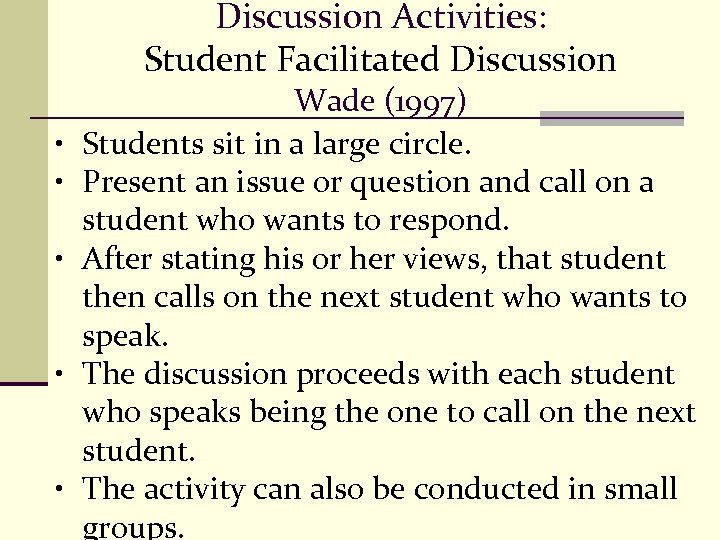Discussion Activities: Student Facilitated Discussion • • • Wade (1997) Students sit in a