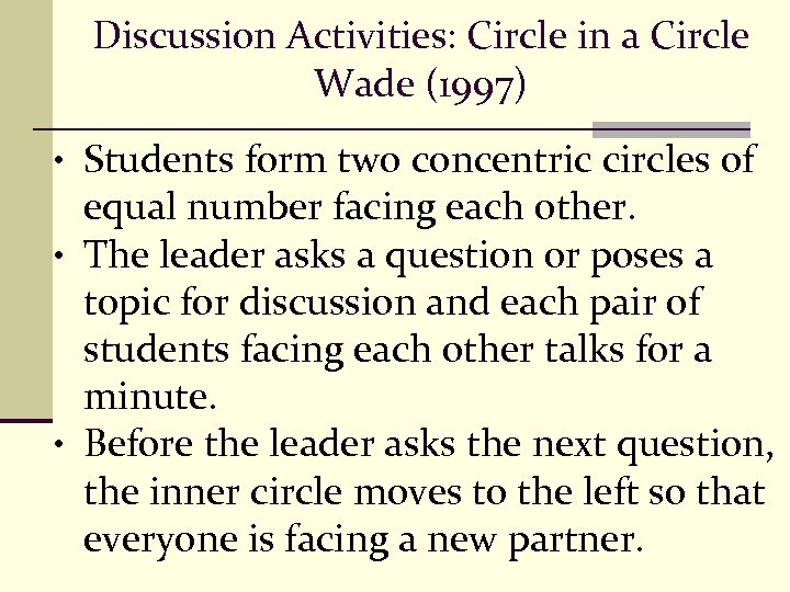Discussion Activities: Circle in a Circle Wade (1997) • Students form two concentric circles