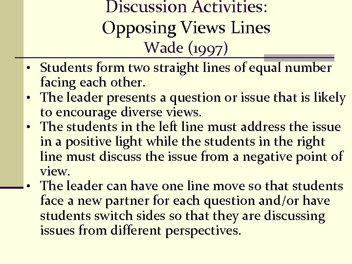 Discussion Activities: Opposing Views Lines Wade (1997) • Students form two straight lines of
