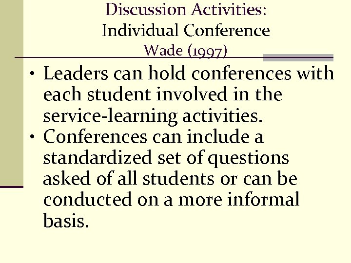 Discussion Activities: Individual Conference Wade (1997) • Leaders can hold conferences with each student