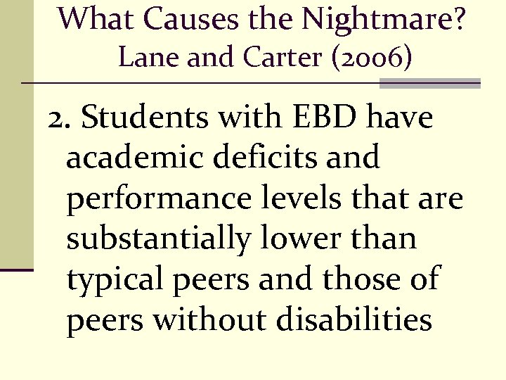 What Causes the Nightmare? Lane and Carter (2006) 2. Students with EBD have academic