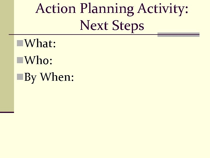 Action Planning Activity: Next Steps n. What: n. Who: n. By When: