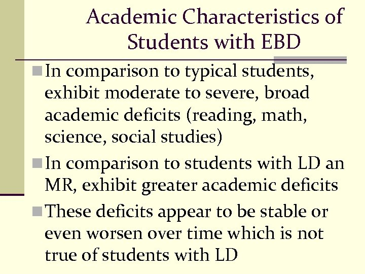 Academic Characteristics of Students with EBD n In comparison to typical students, exhibit moderate