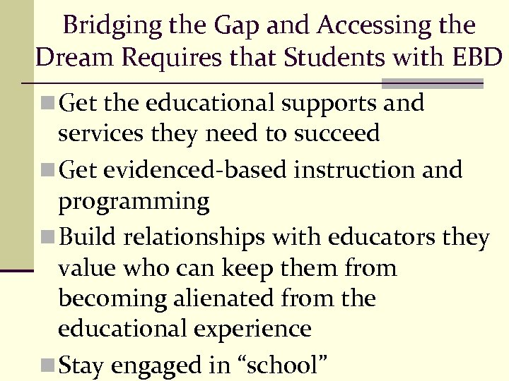 Bridging the Gap and Accessing the Dream Requires that Students with EBD n Get