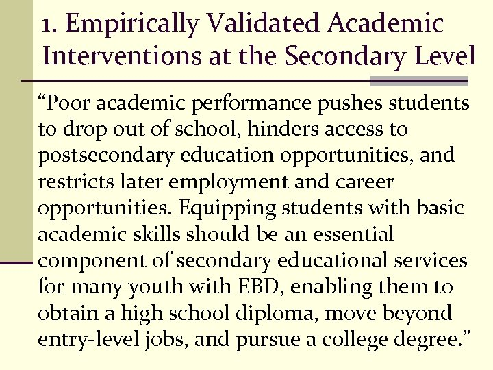 "1. Empirically Validated Academic Interventions at the Secondary Level ""Poor academic performance pushes students"