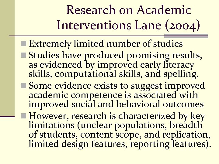 Research on Academic Interventions Lane (2004) n Extremely limited number of studies n Studies