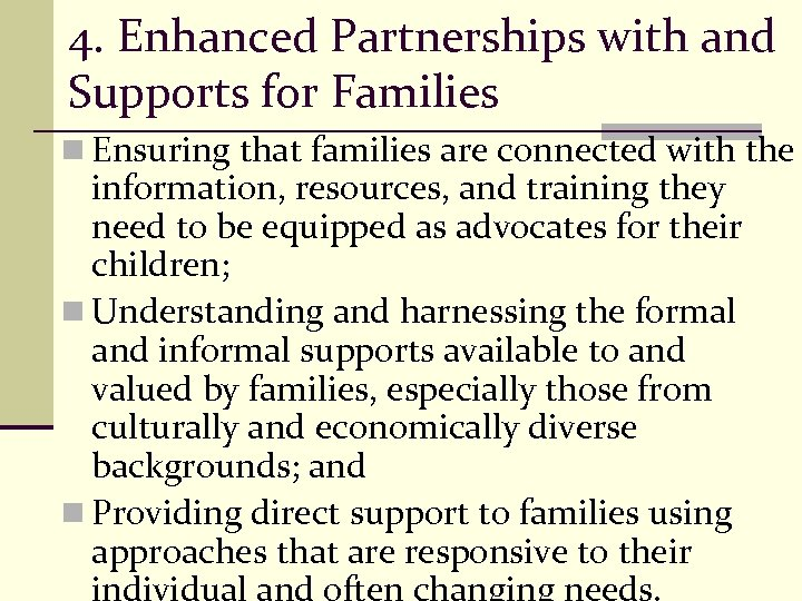 4. Enhanced Partnerships with and Supports for Families n Ensuring that families are connected