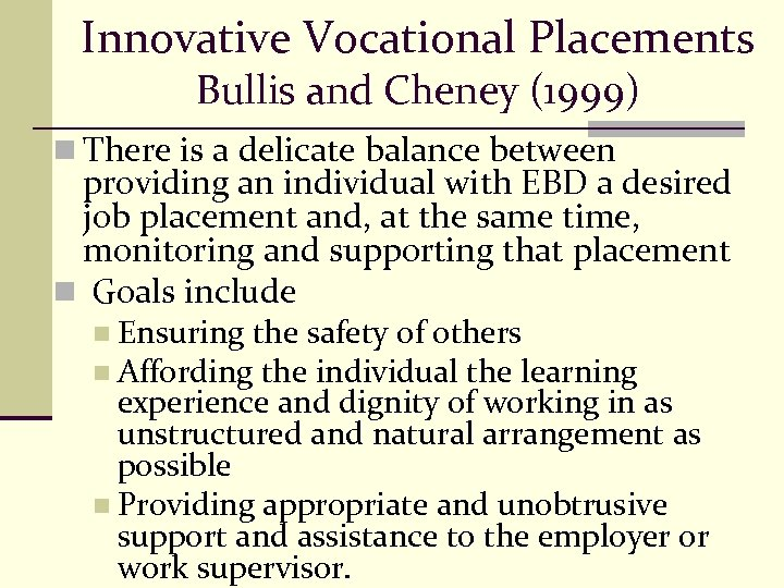 Innovative Vocational Placements Bullis and Cheney (1999) n There is a delicate balance between
