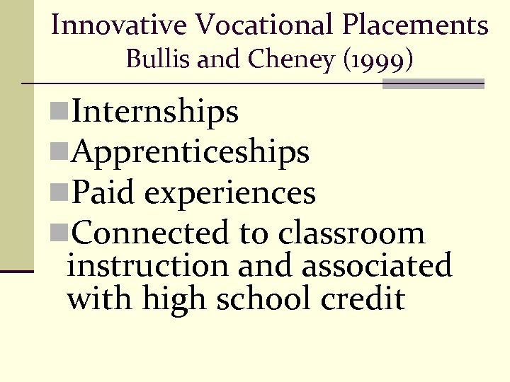 Innovative Vocational Placements Bullis and Cheney (1999) n. Internships n. Apprenticeships n. Paid experiences