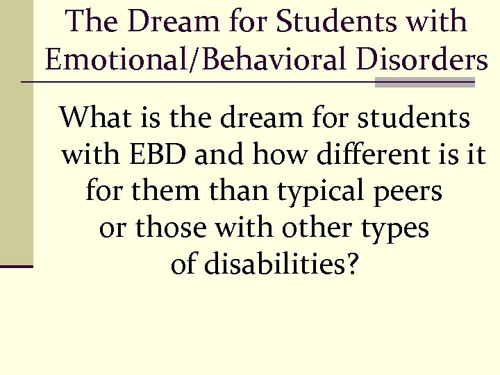 The Dream for Students with Emotional/Behavioral Disorders What is the dream for students with