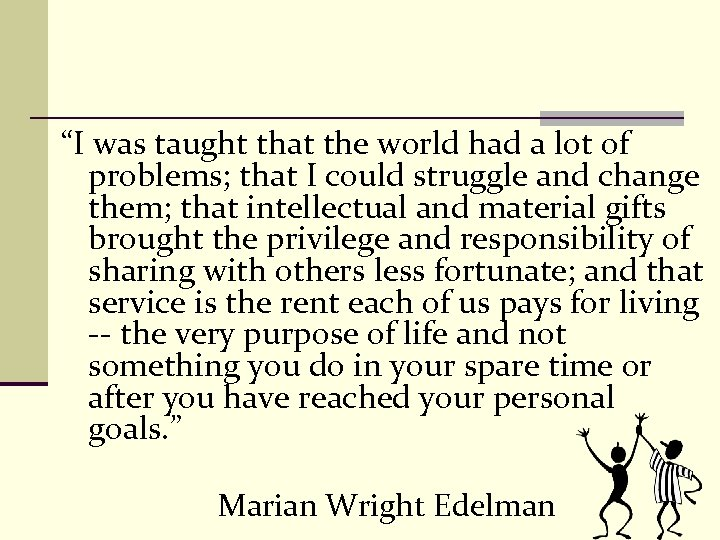 """I was taught that the world had a lot of problems; that I could"