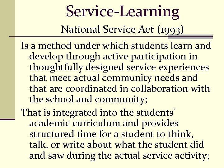 Service-Learning National Service Act (1993) Is a method under which students learn and develop