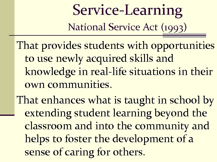 Service-Learning National Service Act (1993) That provides students with opportunities to use newly acquired