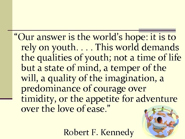 """Our answer is the world's hope: it is to rely on youth. . This"