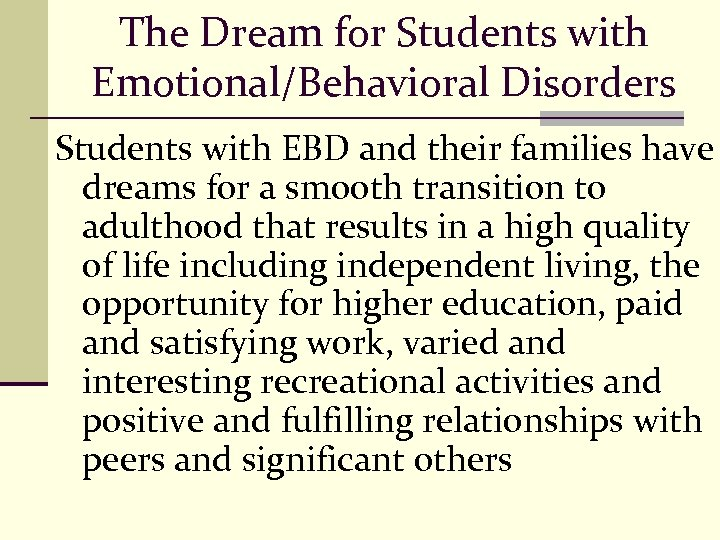 The Dream for Students with Emotional/Behavioral Disorders Students with EBD and their families have
