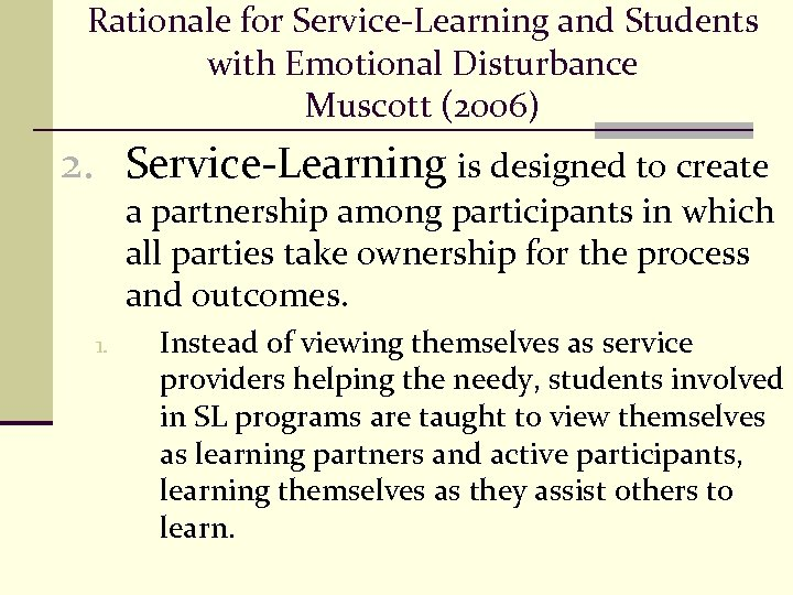 Rationale for Service-Learning and Students with Emotional Disturbance Muscott (2006) 2. Service-Learning is designed
