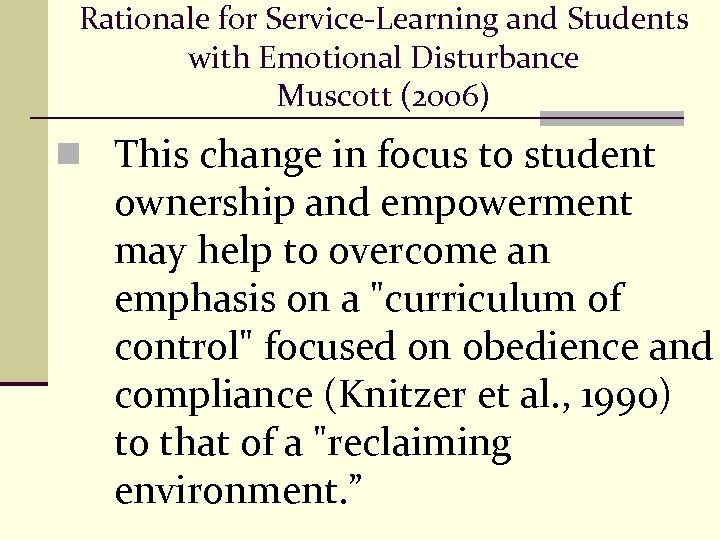 Rationale for Service-Learning and Students with Emotional Disturbance Muscott (2006) n This change in
