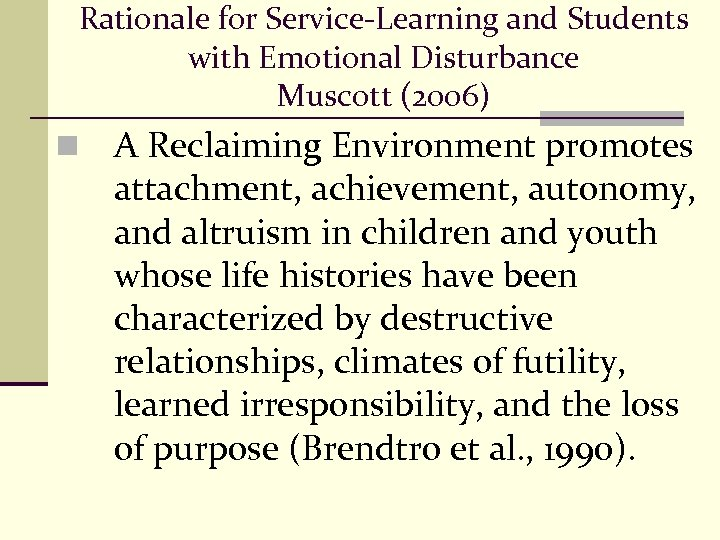 Rationale for Service-Learning and Students with Emotional Disturbance Muscott (2006) n A Reclaiming Environment